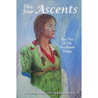 The Four Ascents Part Two of the Two Roads Trilogy by Eliza White Buffalo