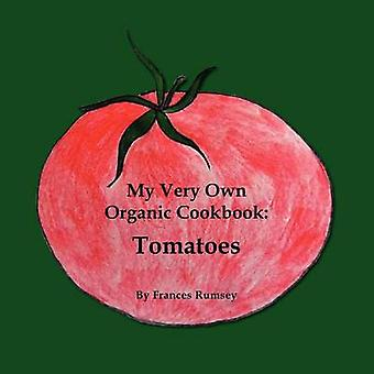 My Very Own Organic Cookbook Tomatoes by Rumsey & Frances