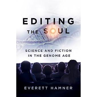 Editing the Soul Science and Fiction in the Genome Age by Hamner & Everett