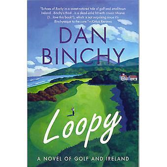 Loopy A Novel of Golf and Ireland by Binchy & Dan