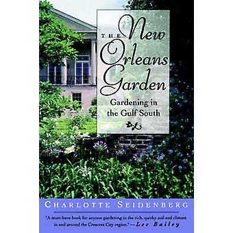 The New Orleans Garden Gardening in the Gulf South by Seidenberg & Charlotte