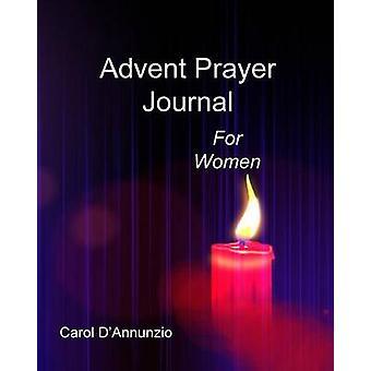 Advent Prayer Journal For Women by DAnnunzio & Carol