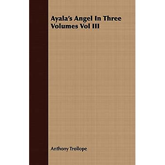 Ayalas Angel in Three Volumes Vol III by Trollope & Anthony