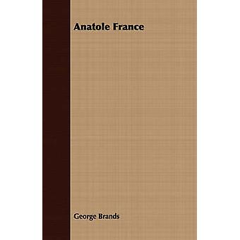Anatole France by Brands & George