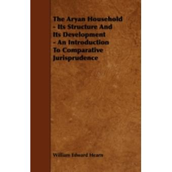 The Aryan Household  Its Structure And Its Development  An Introduction To Comparative Jurisprudence by Hearn & William Edward