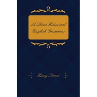 A Short Historical English Grammar by Sweet & Henry