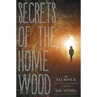 Secrets of the Home Wood The Sacrifice by Whitley & Julie