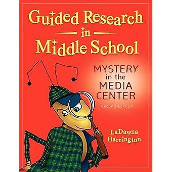 Guided Research in Middle School Mystery in the Media Center by Harrington & La Dawna
