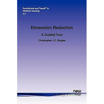 Dimension Reduction A Guided Tour by Burges & Christopher J. C.
