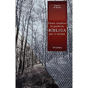 Como Estudiar la Profecia Biblica Por Si Mismo  Understanding Bible Prophecy for Yourself by LaHaye & Tim