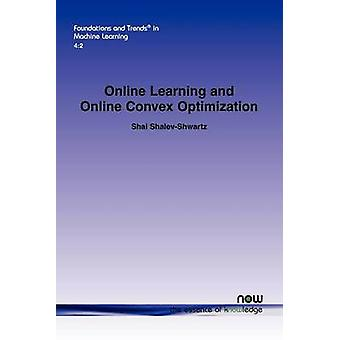 Online Learning and Online Convex Optimization by ShalevShwartz & Shai