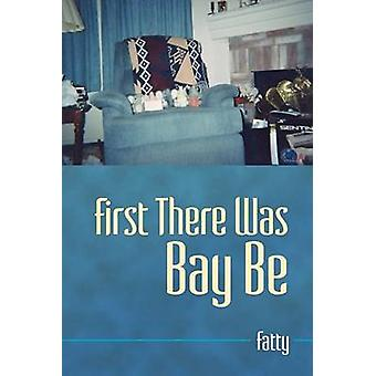 First There Was Bay Be by Fatty