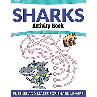 Sharks Activity Book Puzzles and Mazes for Shark Lovers by Publishing LLC & Speedy