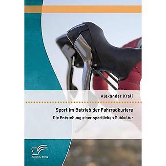 Sport im Betrieb der Fahrradkuriere Die Entstehung einer sportlichen Subkultur by Kralj & Alexander