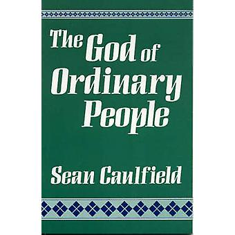 God of Ordinary People A Spirituality by Caulfield & Sean