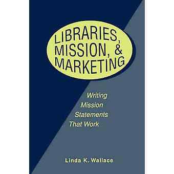 Libraries - Mission and Marketing - Writing Mission Statements That Wo