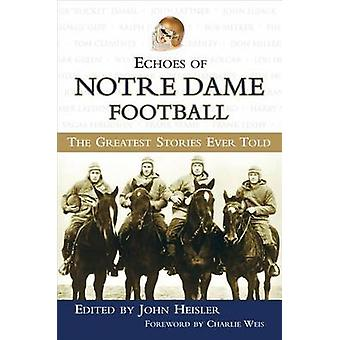 Echoes of Notre Dame Football - The Greatest Stories Ever Told by John