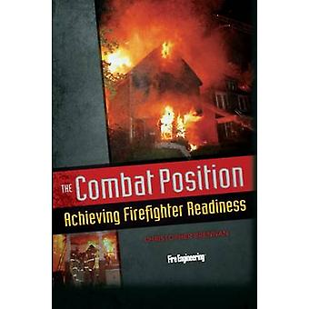 The Combat Position - Achieving Firefighter Readiness by Christopher B