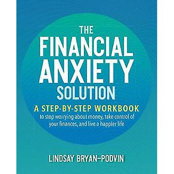 The Financial Anxiety Solution - A Step-by-Step Workbook to Stop Worry