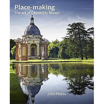 Place-making - The Art of Capability Brown by John Phibbs - 9781848023