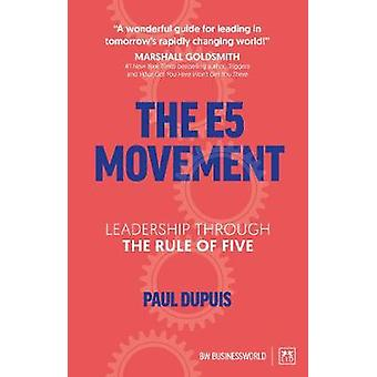 The E5 Movement - Leadership through the rule of Five by Paul Dupuis -