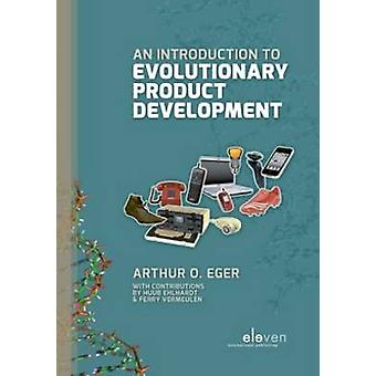 An Introduction to Evolutionary Product Development by Arthur Eger -