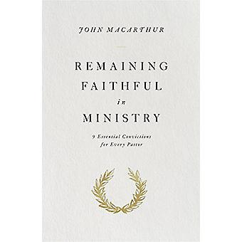 Remaining Faithful in Ministry - 9 Essential Convictions for Every Pas