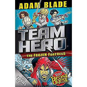 Team Hero - The Frozen Fortress - Special Bumper Book 4 by Adam Blade -