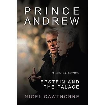 Prince Andrew - Privilege - Money and Epstein by Nigel Cawthorne - 978