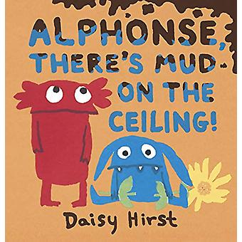 Alphonse - There's Mud on the Ceiling! by Daisy Hirst - 9781406374759