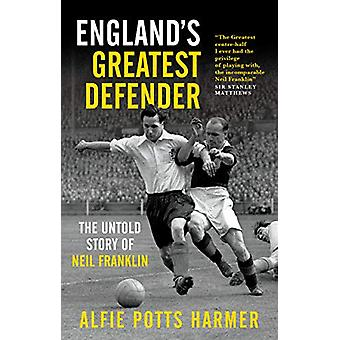 England's Greatest Defender - The Untold Story of Neil Franklin by Alf