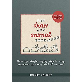 The Draw Any Animal Book - Over 150 Simple Step-by-Step Drawing Sequen