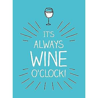 It's Always Wine O'Clock - Quotes and Statements for Wine Lovers by Su