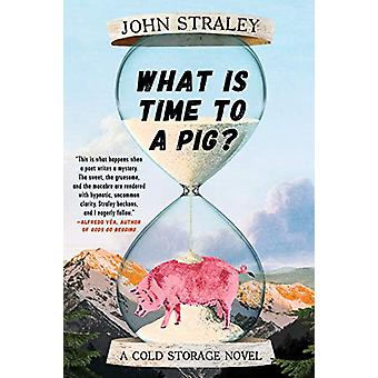 What Is Time To A Pig? by John Straley - 9781641290845 Book