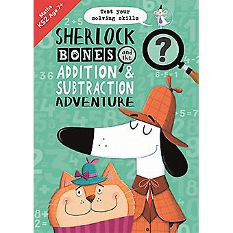 Sherlock Bones and the Addition and Subtraction Adventure by Kirstin