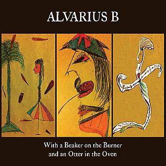 Alvarius B. - With a Beaker on the Burner & an Otter in the Oven [CD] USA import