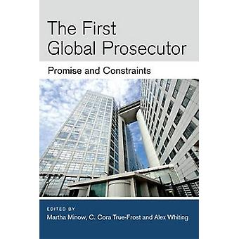 The First Global Prosecutor - Promise and Constraints by Martha Minow