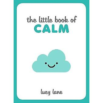 The Little Book of Calm Tips Techniques and Quotes to Help You Relax and Unwind Little Books