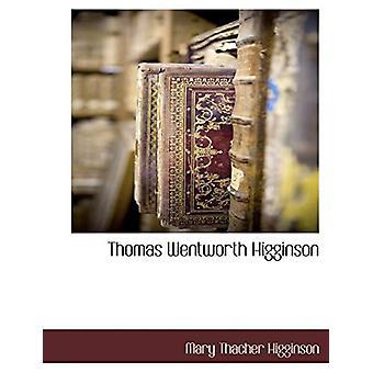 Thomas Wentworth Higginson by Mary Thacher Higginson - 9781117890913