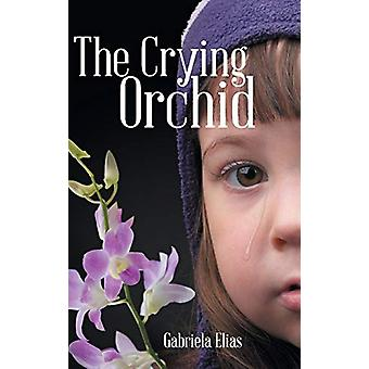 The Crying Orchid by Gabriela Elias - 9781458214317 Book