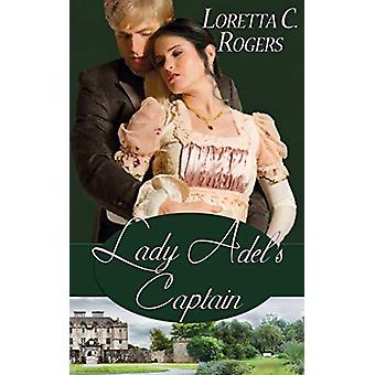 Lady Adel's Captain by Loretta C Rogers - 9781628302790 Book