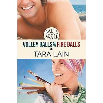 Balls to the Wall - Volley Balls and Fire Balls by Tara Lain - 978163