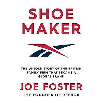 Shoemaker The Untold Story of the British Family Firm that Became a Global Brand