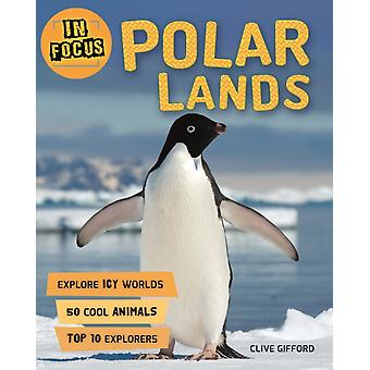 In Focus Polar Lands by Clive Gifford