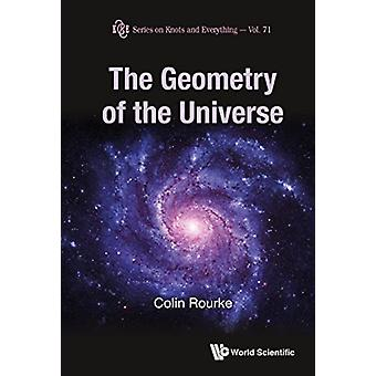Geometry Of The Universe The by Rourke & Colin Univ Of Warwick & Uk