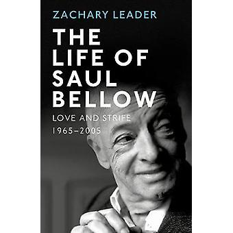 The Life of Saul Bellow - Love and Strife - 1965-2005 by The Life of S