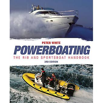 Powerboating - The RIB and Sportsboat Handbook by Peter White - 978047