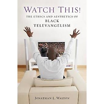 Watch This! - The Ethics and Aesthetics of Black Televangelism by Jona