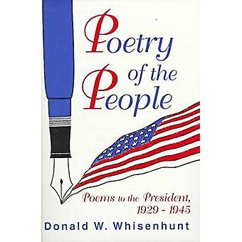 Poetry of the People - Poems to the President - 1929-1945 by Donald W.