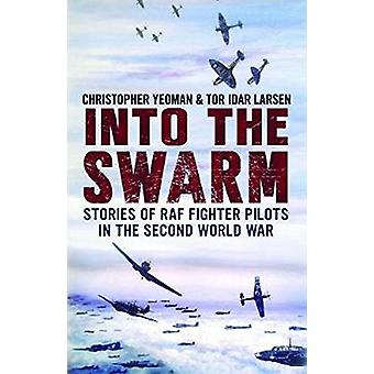 Into the Swarm - Stories of RAF Fighter Pilots in the Second World War